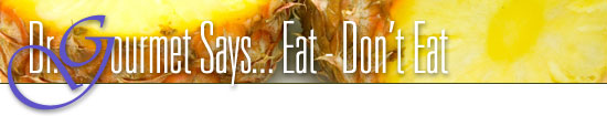 Dr. Gourmet Says... Eat - Don't Eat