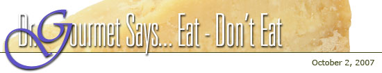 Dr. Gourmet Says... Eat - Don't Eat: September 25, 2007