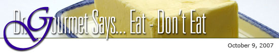 Dr. Gourmet Says... Eat - Don't Eat: October 9, 2007